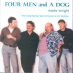 Maybe tonight - FOUR MEN AND A DOG